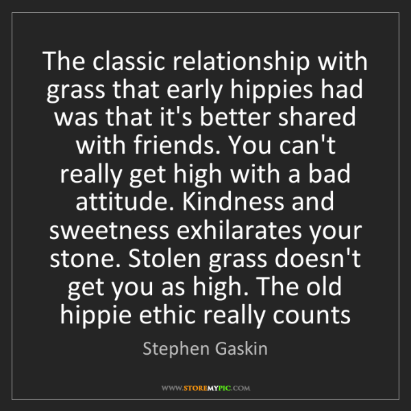 Stephen Gaskin: The classic relationship with grass that early hippies...