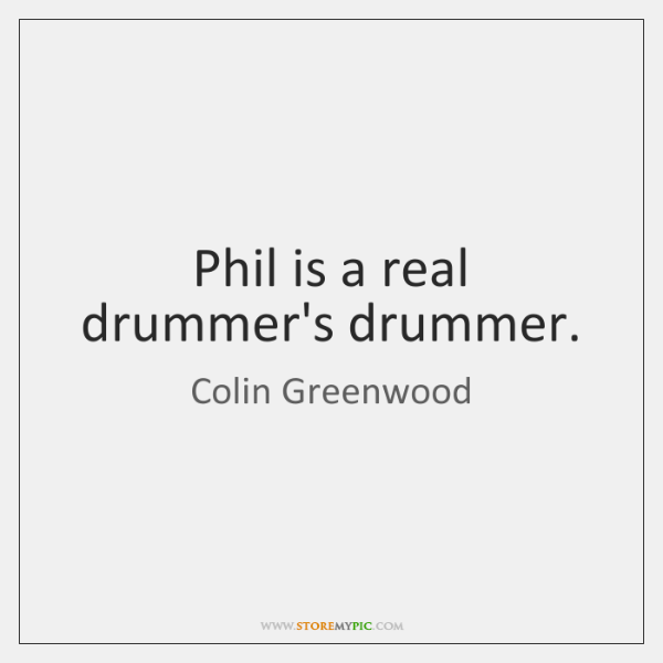Phil is a real drummer's drummer.