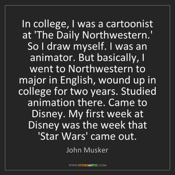 John Musker: In college, I was a cartoonist at 'The Daily Northwestern.'...