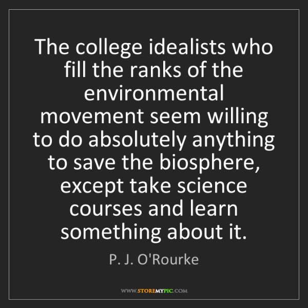 P. J. O'Rourke: The college idealists who fill the ranks of the environmental...