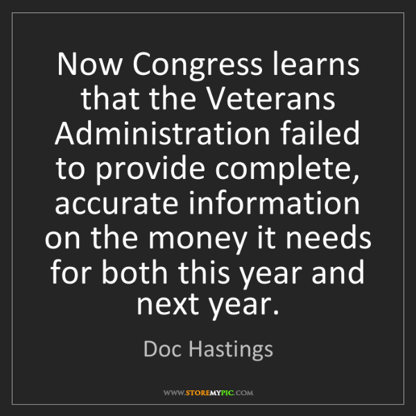 Doc Hastings: Now Congress learns that the Veterans Administration...
