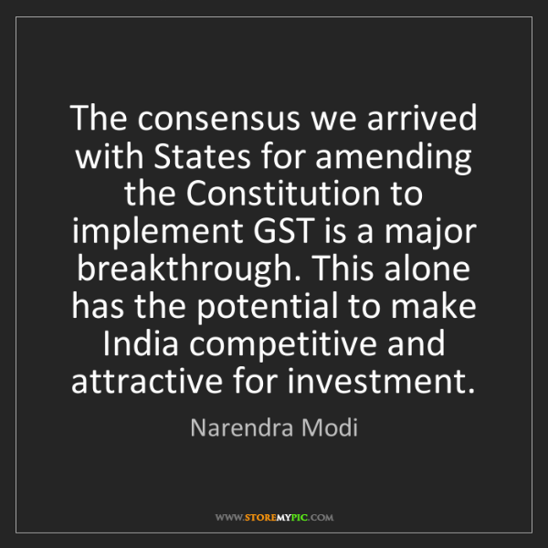 Narendra Modi: The consensus we arrived with States for amending the...