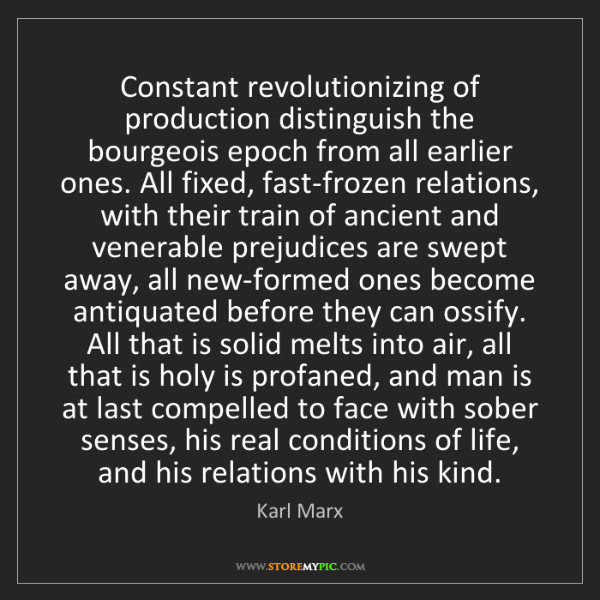 Karl Marx: Constant revolutionizing of production distinguish the...