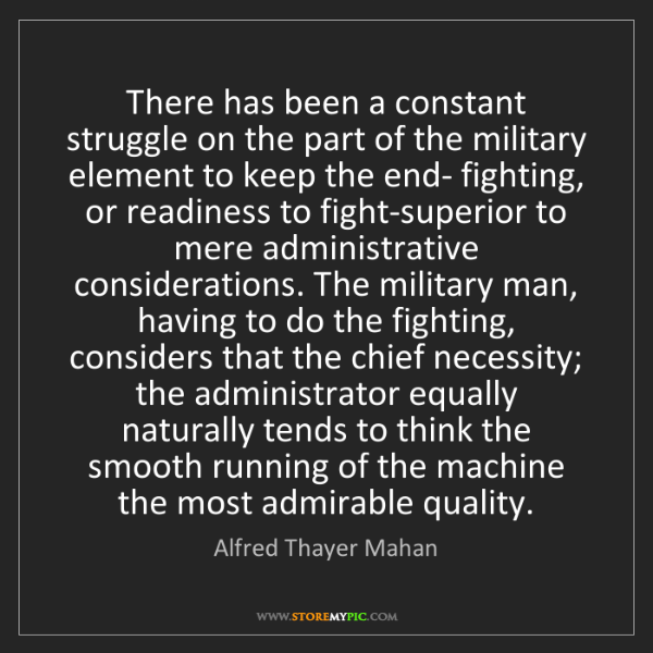 Alfred Thayer Mahan: There has been a constant struggle on the part of the...