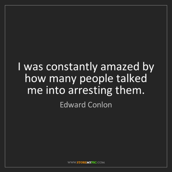 Edward Conlon: I was constantly amazed by how many people talked me...