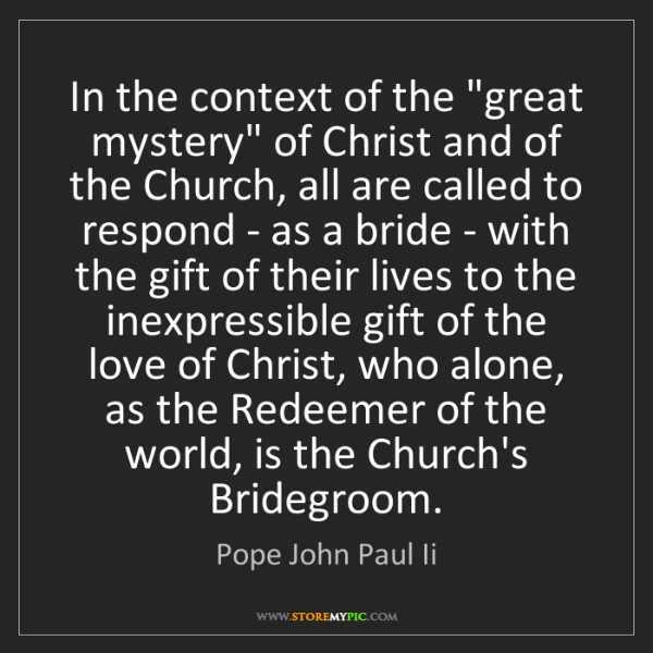 "Pope John Paul Ii: In the context of the ""great mystery"" of Christ and of..."