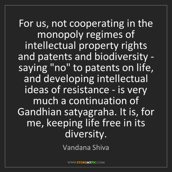 Vandana Shiva: For us, not cooperating in the monopoly regimes of intellectual...