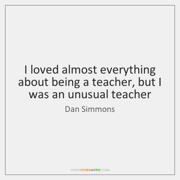 I loved almost everything about being a teacher, but I was an ...