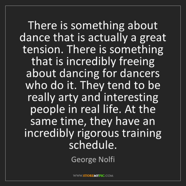 George Nolfi: There is something about dance that is actually a great...