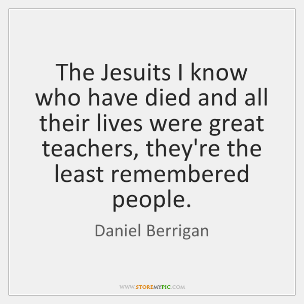 The Jesuits I know who have died and all their lives were ...