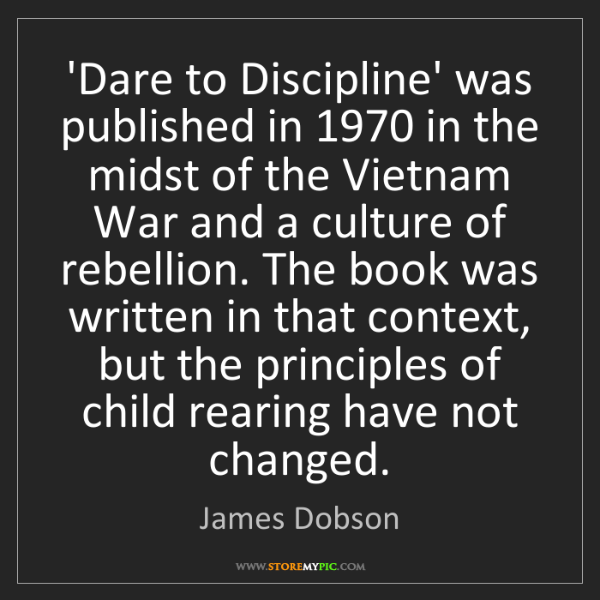 James Dobson: 'Dare to Discipline' was published in 1970 in the midst...