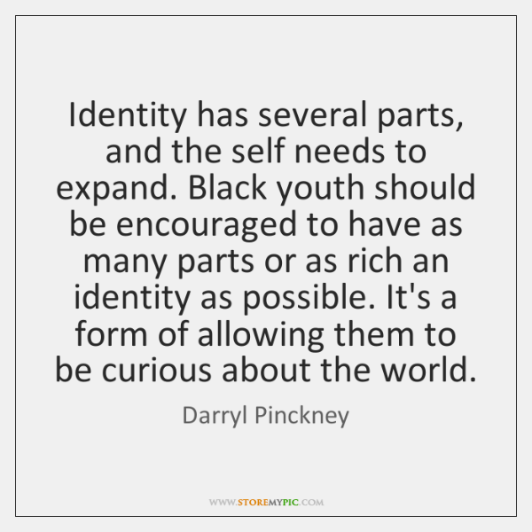 Identity has several parts, and the self needs to expand. Black youth ...