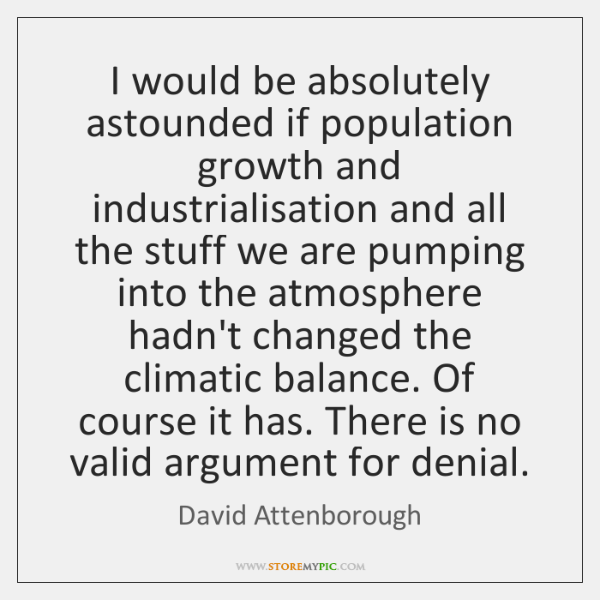 I would be absolutely astounded if population growth and industrialisation and all ...