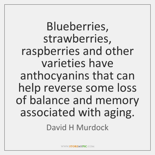 Blueberries, strawberries, raspberries and other varieties have anthocyanins that can help reverse .