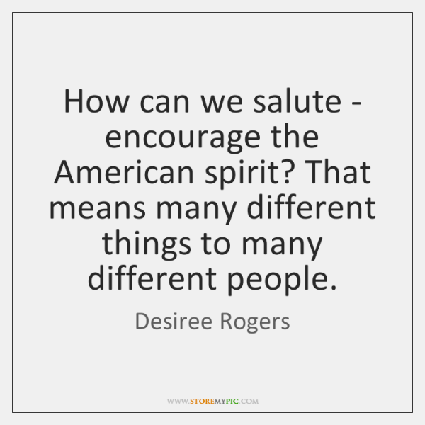 How can we salute - encourage the American spirit? That means many ...