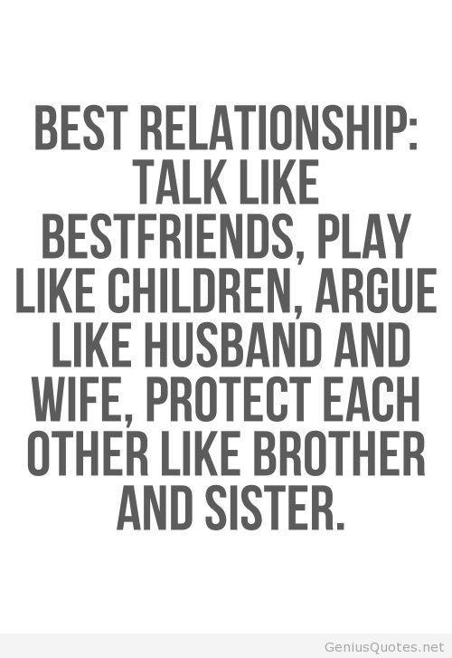 Best relationship talk like bestfriends play like children argue like husband a