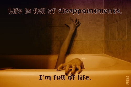 Life Is Full Of Disappointments Im Full Of Life Storemypic