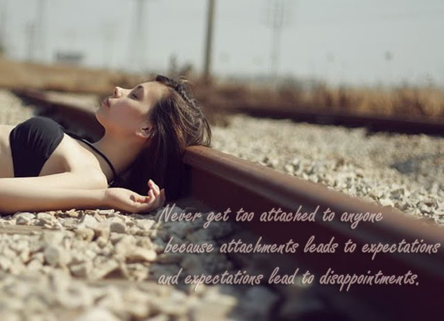 Never Get Too Attached To Anyone Because Attachments Leads To