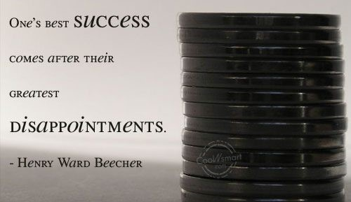 Ones best success come after their greatest disappointments