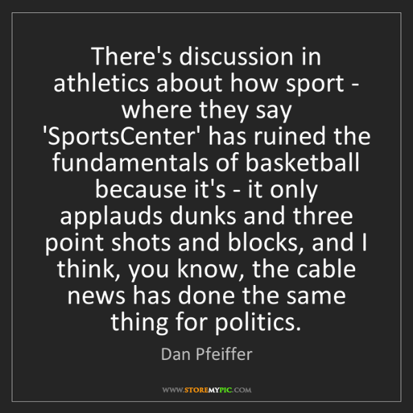 Dan Pfeiffer: There's discussion in athletics about how sport - where...