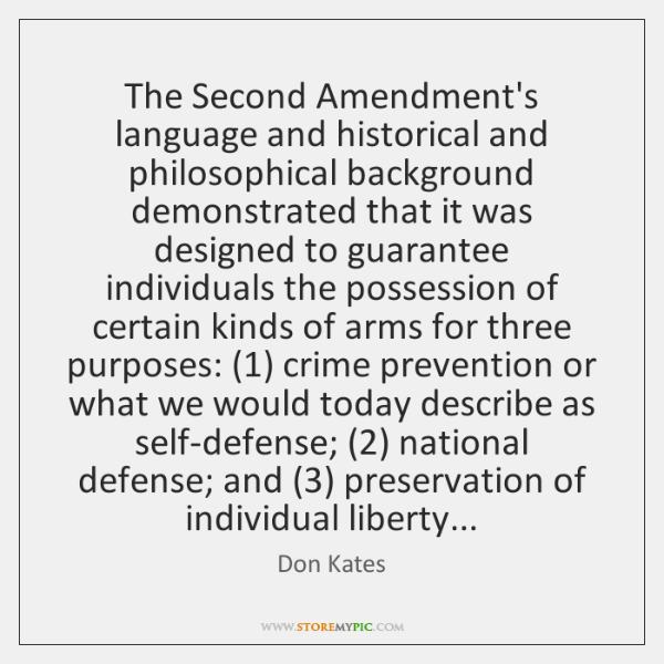 The Second Amendment's language and historical and philosophical background demonstrated that it ...