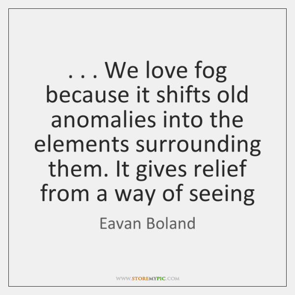 . . . We love fog because it shifts old anomalies into the elements surrounding ...