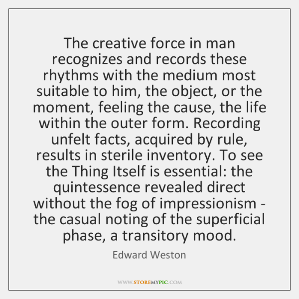 The creative force in man recognizes and records these rhythms with the ...