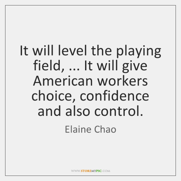 It will level the playing field, ... It will give American workers choice, ...