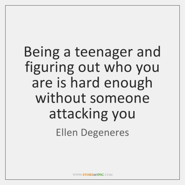 Being a teenager and figuring out who you are is hard enough ...