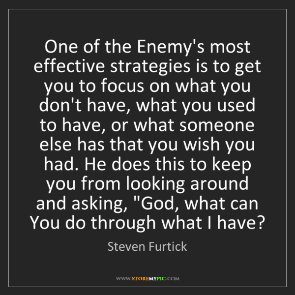 Steven Furtick: One of the Enemy's most effective strategies is to get...