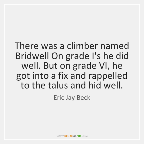 There was a climber named Bridwell On grade I's he did well. ...