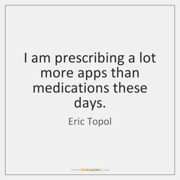 I am prescribing a lot more apps than medications these days.