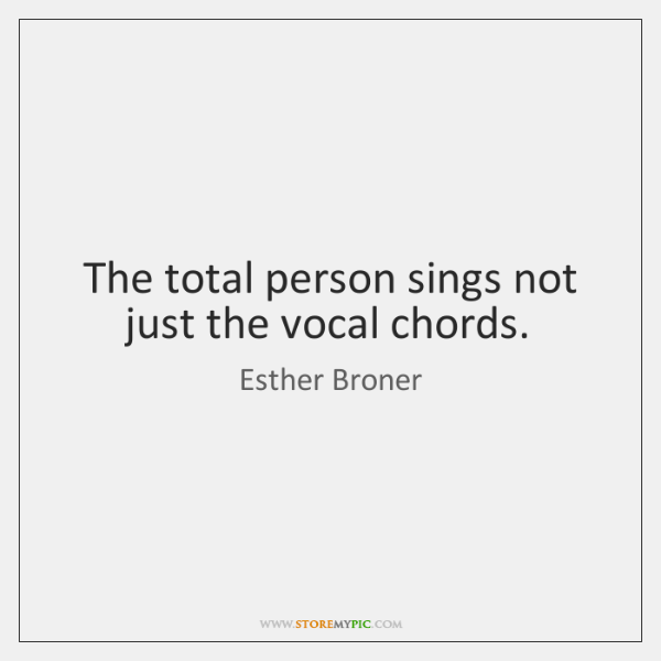 The total person sings not just the vocal chords.