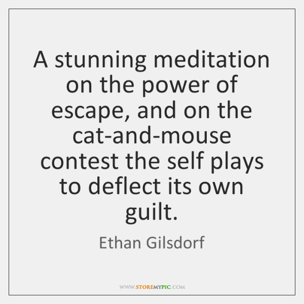 A stunning meditation on the power of escape, and on the cat-and-mouse ...