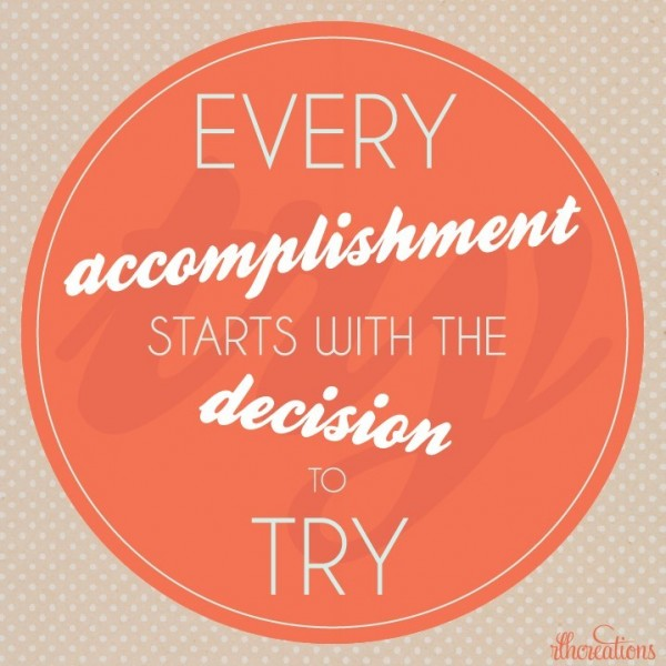 Every accomplishment starts with the decision to try decision quotes for share on facebook