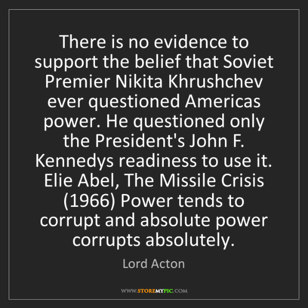 Lord Acton: There is no evidence to support the belief that Soviet...