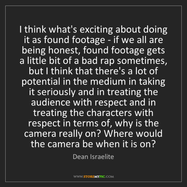 Dean Israelite: I think what's exciting about doing it as found footage...