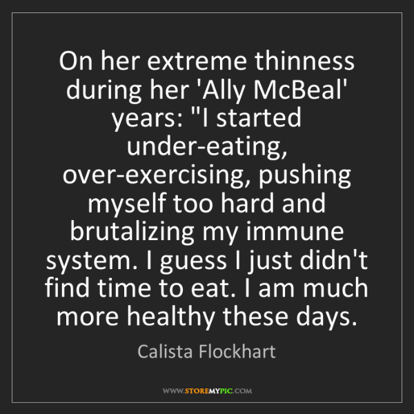 Calista Flockhart: On her extreme thinness during her 'Ally McBeal' years:...