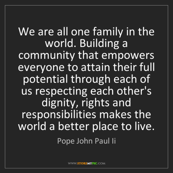 Pope John Paul Ii: We are all one family in the world. Building a community...