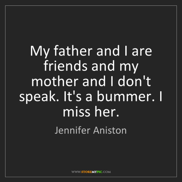 Jennifer Aniston: My father and I are friends and my mother and I don't...