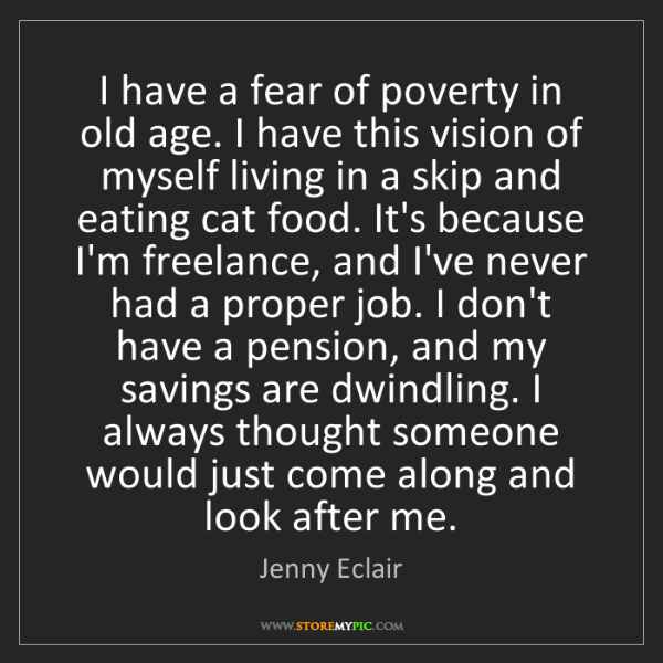 Jenny Eclair: I have a fear of poverty in old age. I have this vision...
