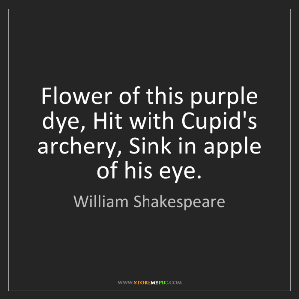 William Shakespeare: Flower of this purple dye, Hit with Cupid's archery,...