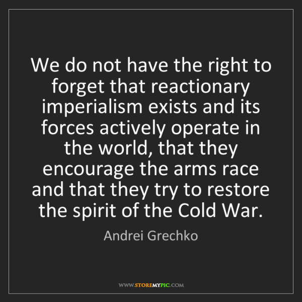Andrei Grechko: We do not have the right to forget that reactionary imperialism...