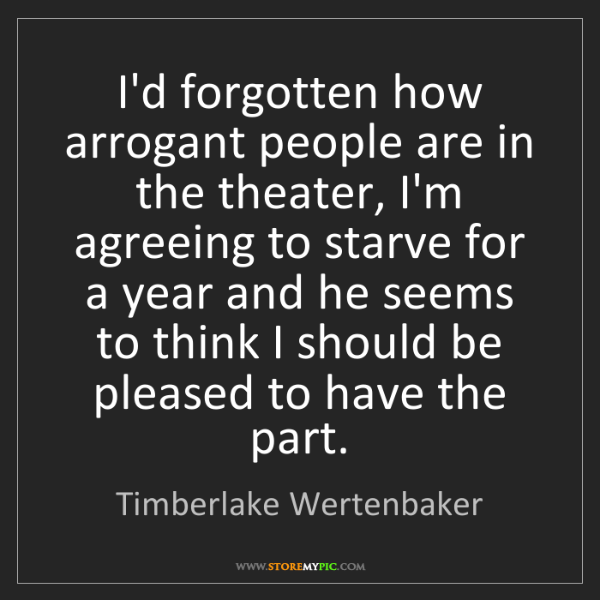 Timberlake Wertenbaker: I'd forgotten how arrogant people are in the theater,...