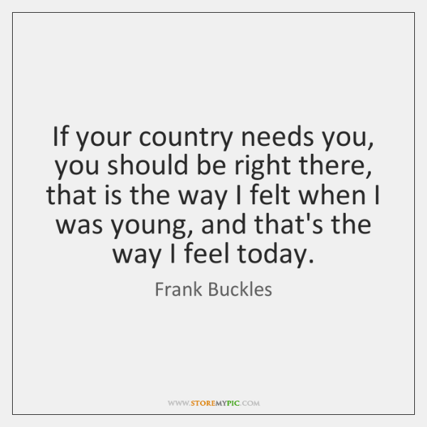 If your country needs you, you should be right there, that is ...