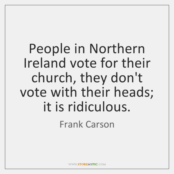 People in Northern Ireland vote for their church, they don't vote with ...
