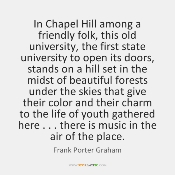 In Chapel Hill among a friendly folk, this old university, the first ...