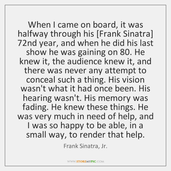 When I came on board, it was halfway through his [Frank Sinatra] 72...