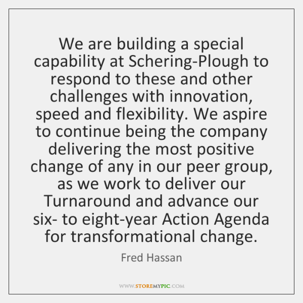 We are building a special capability at Schering-Plough to respond to these ...