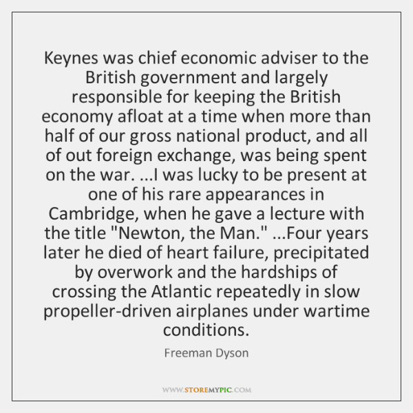 Keynes was chief economic adviser to the British government and largely responsible ...